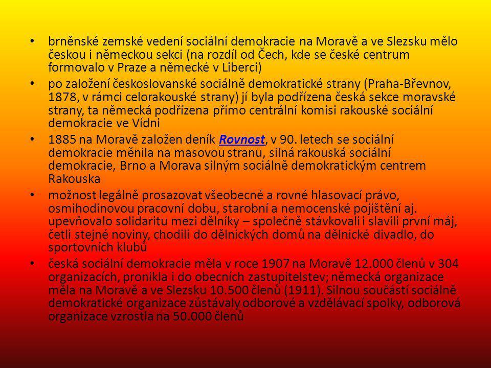 brněnské zemské vedení sociální demokracie na Moravě a ve Slezsku mělo českou i německou sekci (na rozdíl od Čech, kde se české centrum formovalo v Pr