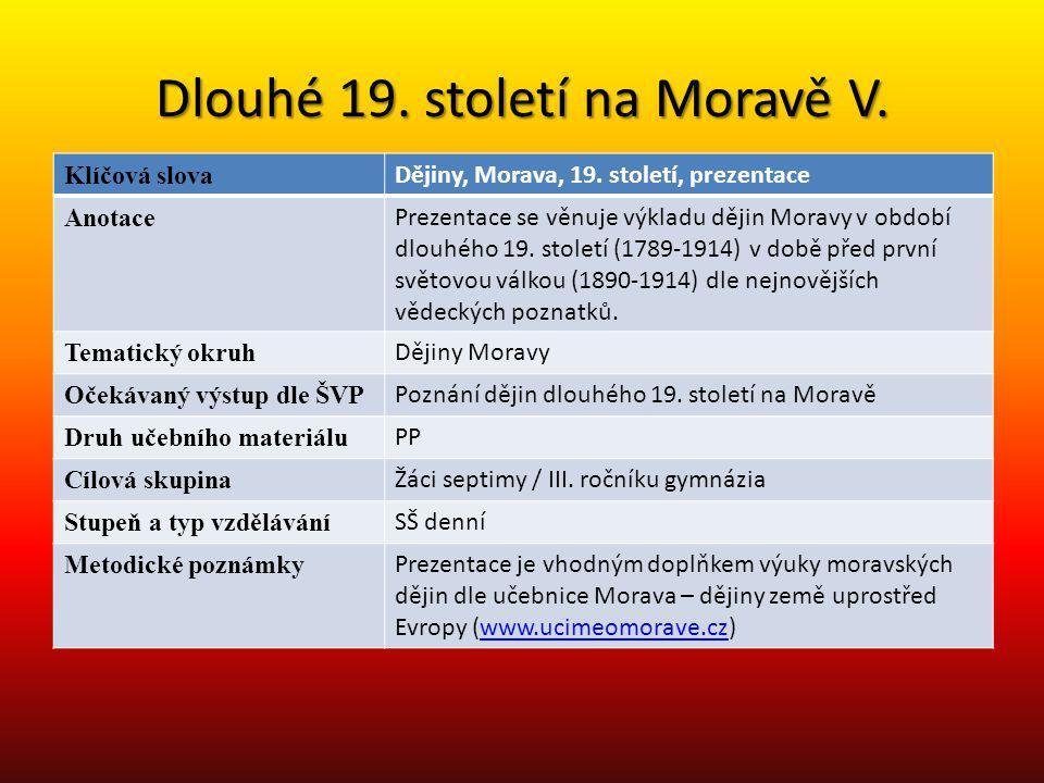 Dlouhé 19. století na Moravě V. Klíčová slova Dějiny, Morava, 19. století, prezentace Anotace Prezentace se věnuje výkladu dějin Moravy v období dlouh