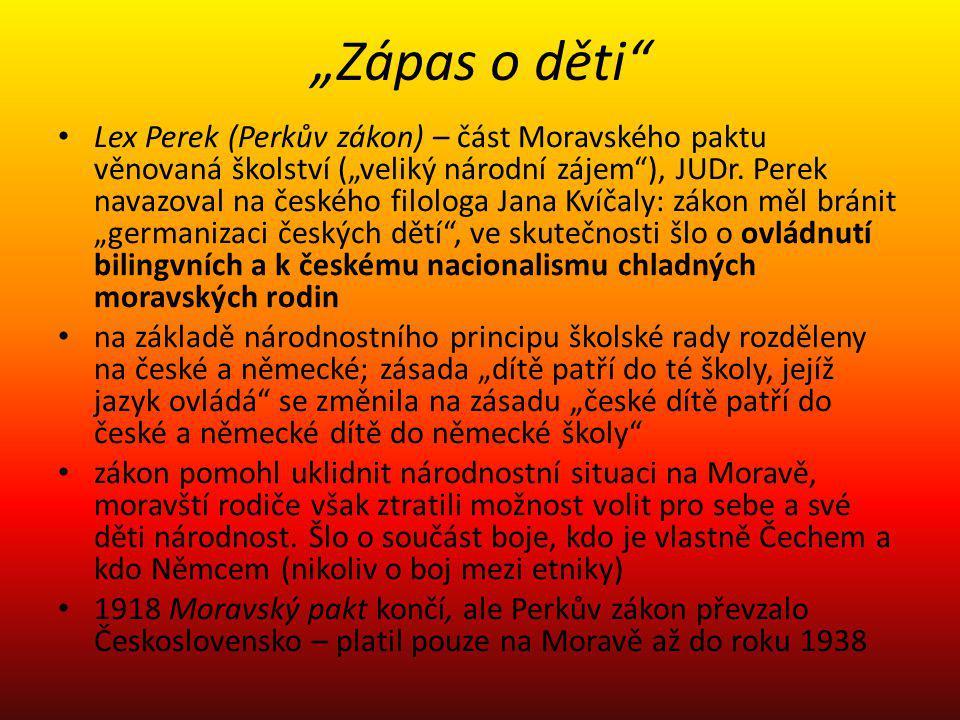 """""""Zápas o děti"""" Lex Perek (Perkův zákon) – část Moravského paktu věnovaná školství (""""veliký národní zájem""""), JUDr. Perek navazoval na českého filologa"""