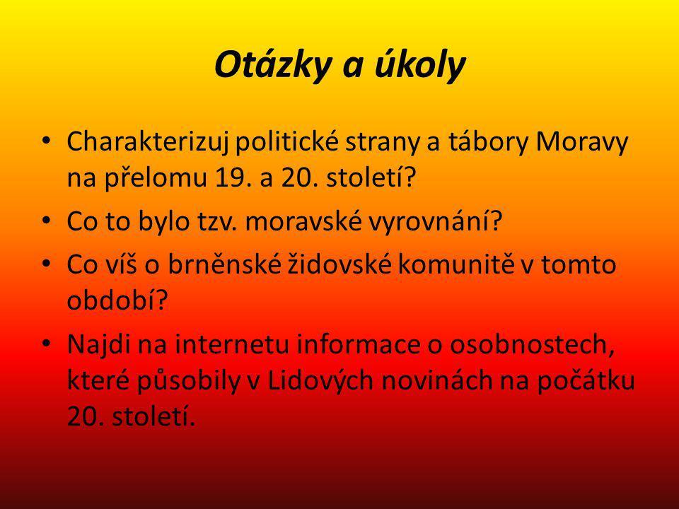 Otázky a úkoly Charakterizuj politické strany a tábory Moravy na přelomu 19. a 20. století? Co to bylo tzv. moravské vyrovnání? Co víš o brněnské žido