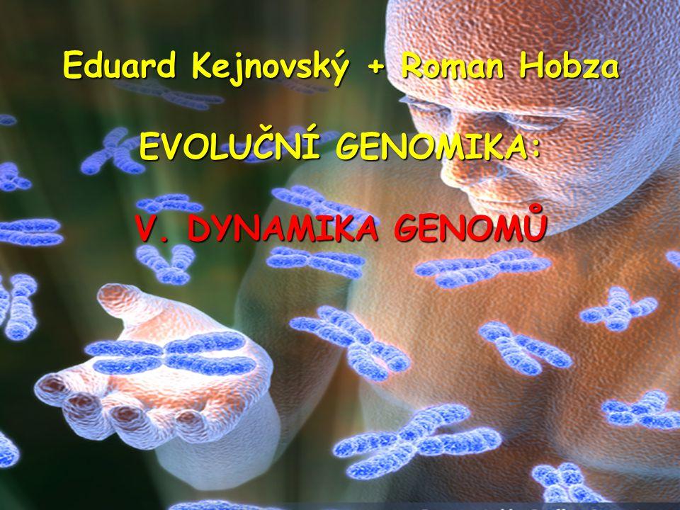 Eduard Kejnovský + Roman Hobza EVOLUČNÍ GENOMIKA: V. DYNAMIKA GENOMŮ