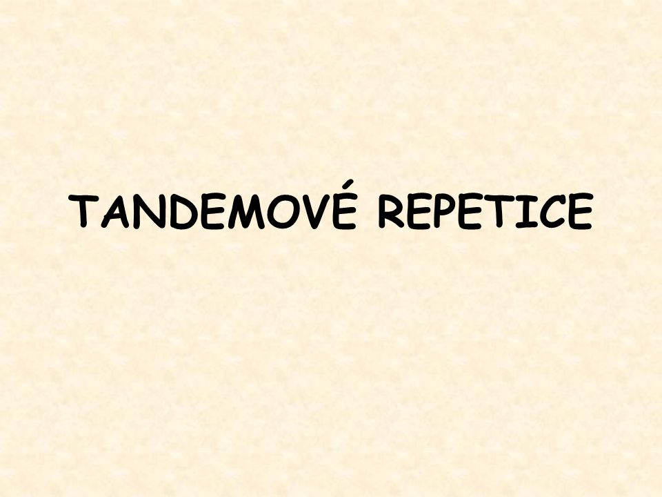 TANDEMOVÉ REPETICE