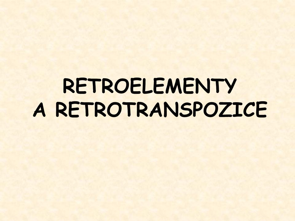 RETROELEMENTY A RETROTRANSPOZICE