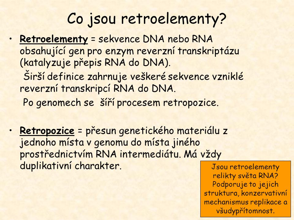 Životní cyklus retrotransposonů a retrovirů GAG RT IN PR gag PR RT IN mRNA přepis překlad sestavení částice a zpětný přepis RT PR IN GAG cDNA integrace chromosomy jádro cytoplazma bílkoviny