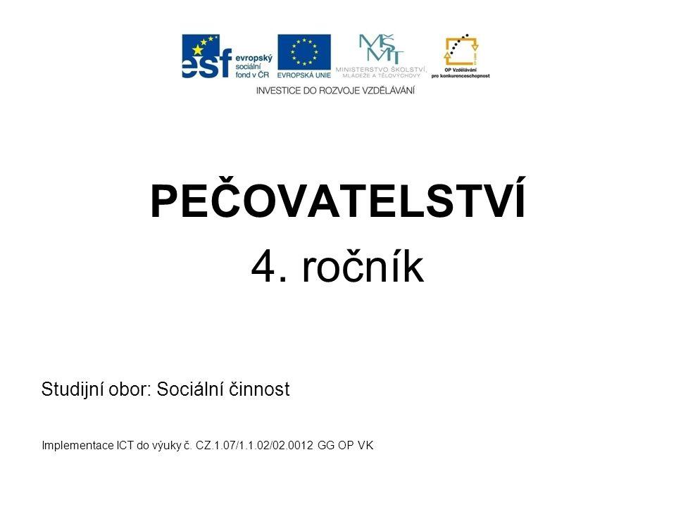 PEČOVATELSTVÍ 4.ročník Studijní obor: Sociální činnost Implementace ICT do výuky č.