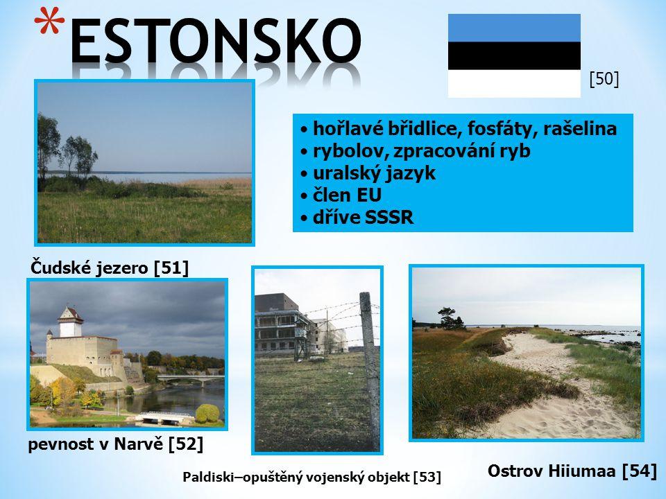 Čudské jezero [51] pevnost v Narvě [52] hořlavé břidlice, fosfáty, rašelina rybolov, zpracování ryb uralský jazyk člen EU dříve SSSR Ostrov Hiiumaa [5