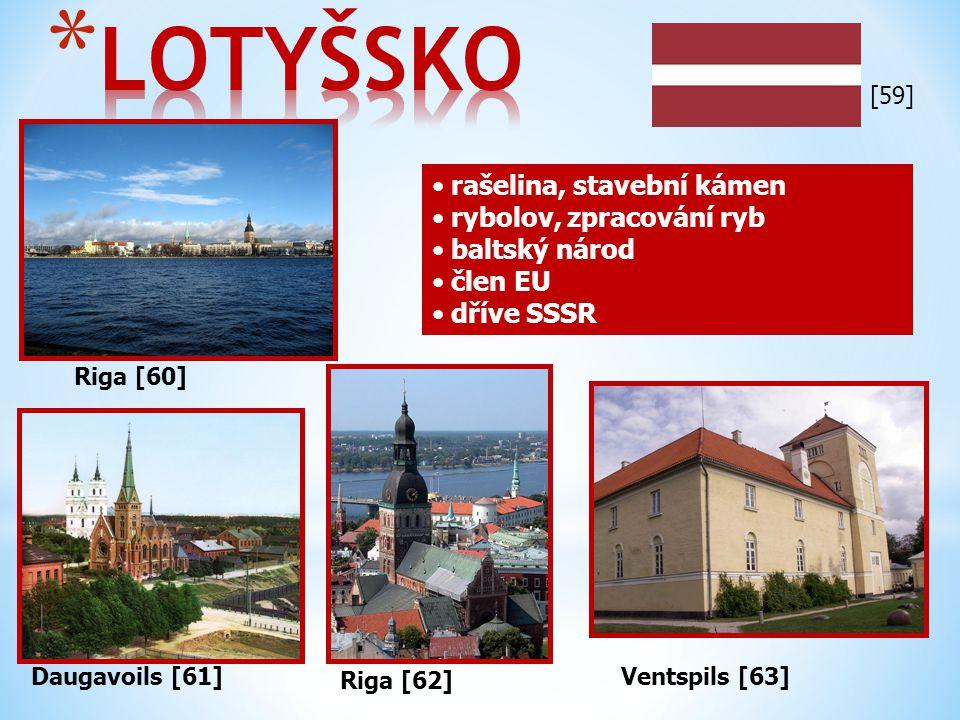 Riga [60] Daugavoils [61] rašelina, stavební kámen rybolov, zpracování ryb baltský národ člen EU dříve SSSR Riga [62] Ventspils [63] [59]