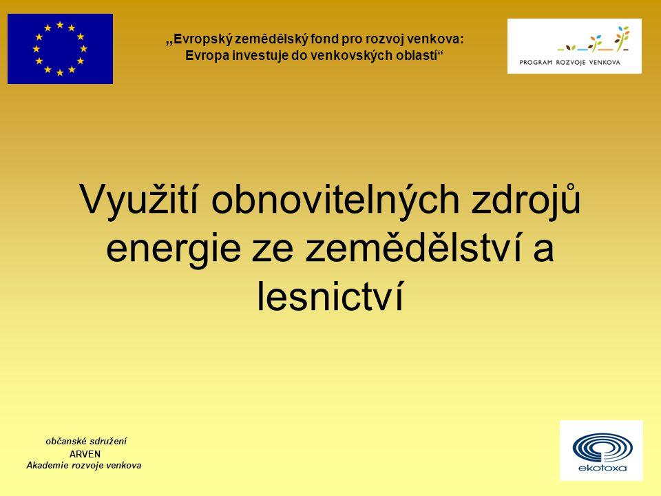 """Využití obnovitelných zdrojů energie ze zemědělství a lesnictví """" Evropský zemědělský fond pro rozvoj venkova: Evropa investuje do venkovských oblastí"""