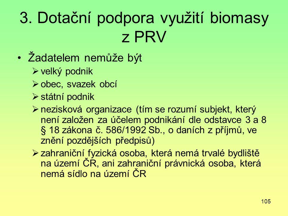 105 3. Dotační podpora využití biomasy z PRV Žadatelem nemůže být  velký podnik  obec, svazek obcí  státní podnik  nezisková organizace (tím se ro