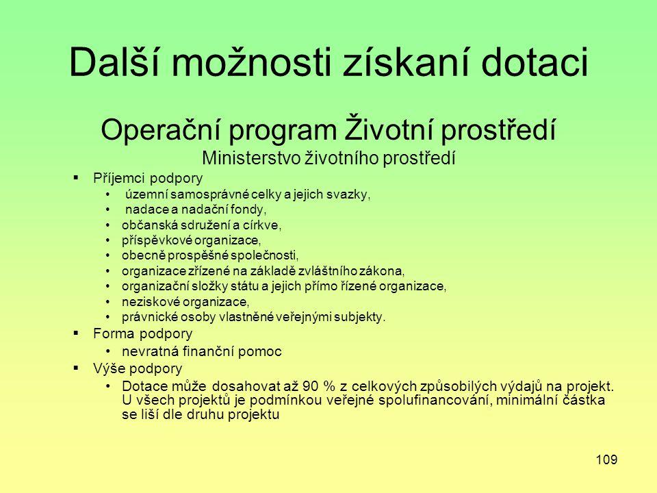 109 Další možnosti získaní dotaci Operační program Životní prostředí Ministerstvo životního prostředí  Příjemci podpory územní samosprávné celky a je
