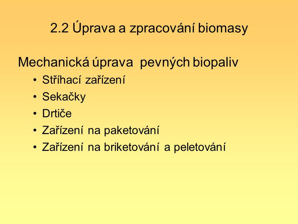 2.2 Úprava a zpracování biomasy Mechanická úprava pevných biopaliv Stříhací zařízení Sekačky Drtiče Zařízení na paketování Zařízení na briketování a p