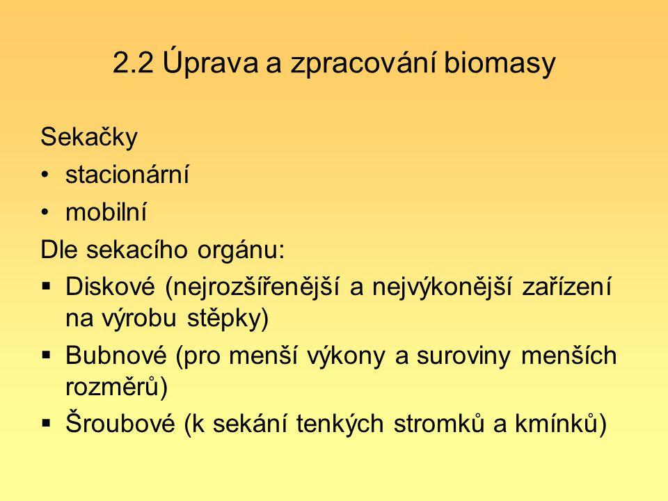 2.2 Úprava a zpracování biomasy Sekačky stacionární mobilní Dle sekacího orgánu:  Diskové (nejrozšířenější a nejvýkonější zařízení na výrobu stěpky)