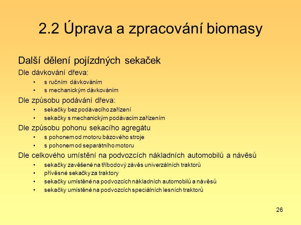26 2.2 Úprava a zpracování biomasy Další dělení pojízdných sekaček Dle dávkování dřeva: s ručním dávkováním s mechanickým dávkováním Dle způsobu podáv