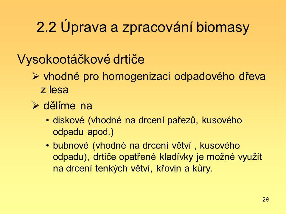 29 2.2 Úprava a zpracování biomasy Vysokootáčkové drtiče  vhodné pro homogenizaci odpadového dřeva z lesa  dělíme na diskové (vhodné na drcení pařez