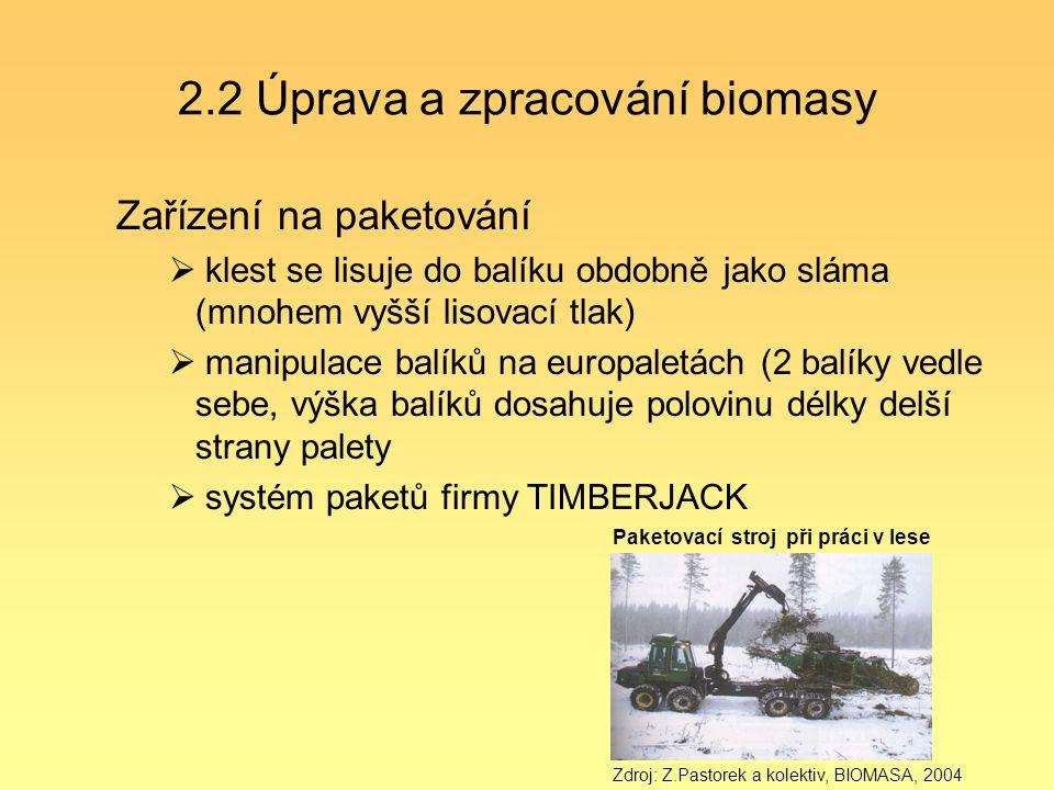 2.2 Úprava a zpracování biomasy Zařízení na paketování  klest se lisuje do balíku obdobně jako sláma (mnohem vyšší lisovací tlak)  manipulace balíků