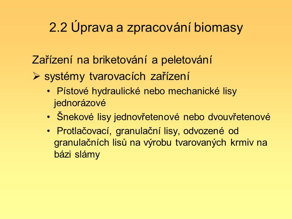 2.2 Úprava a zpracování biomasy Zařízení na briketování a peletování  systémy tvarovacích zařízení Pístové hydraulické nebo mechanické lisy jednorázo