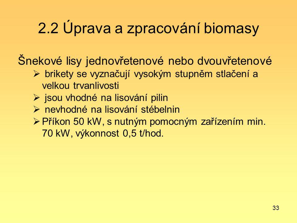 33 2.2 Úprava a zpracování biomasy Šnekové lisy jednovřetenové nebo dvouvřetenové  brikety se vyznačují vysokým stupněm stlačení a velkou trvanlivost