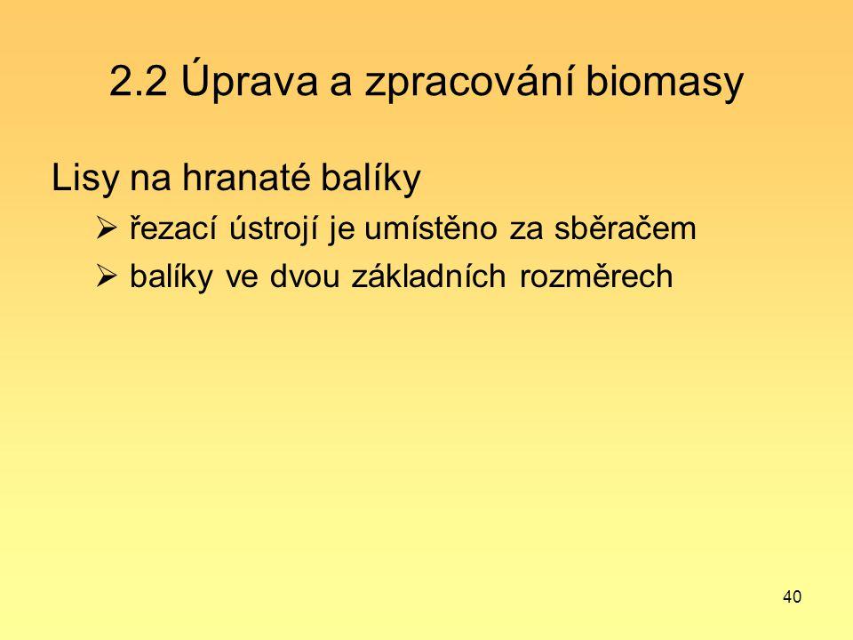 40 2.2 Úprava a zpracování biomasy Lisy na hranaté balíky  řezací ústrojí je umístěno za sběračem  balíky ve dvou základních rozměrech