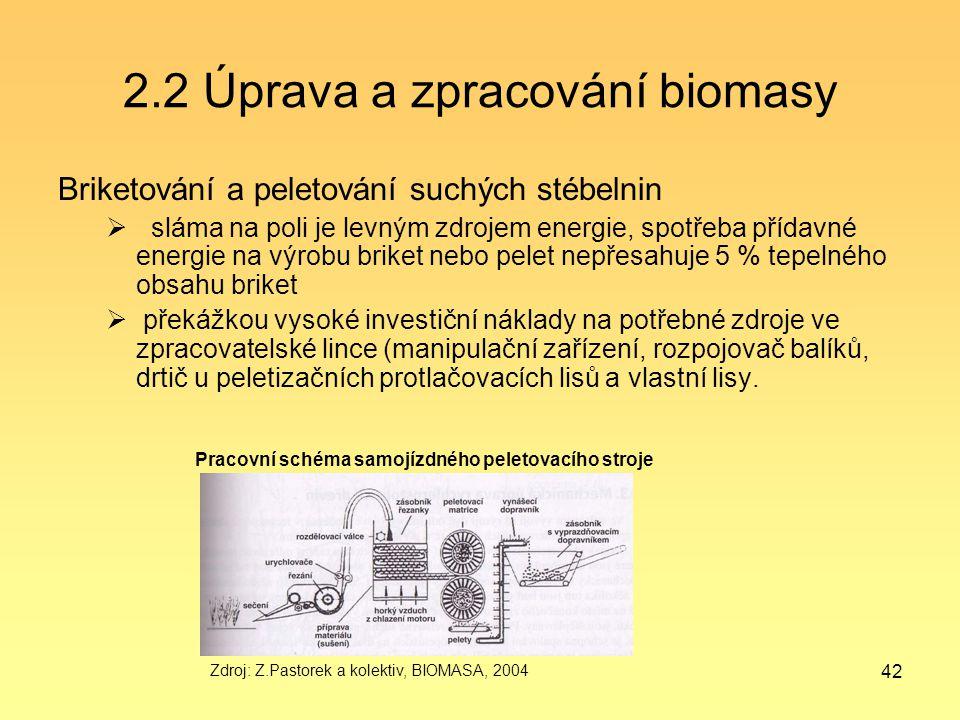 42 2.2 Úprava a zpracování biomasy Briketování a peletování suchých stébelnin  sláma na poli je levným zdrojem energie, spotřeba přídavné energie na