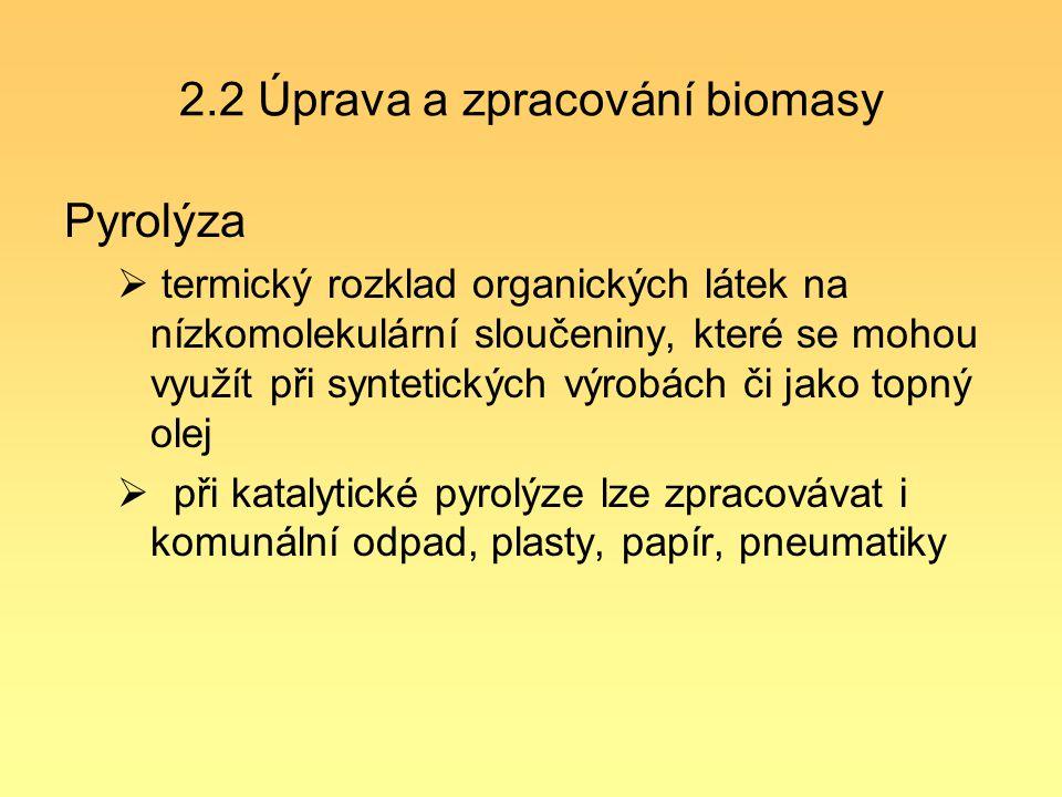 2.2 Úprava a zpracování biomasy Pyrolýza  termický rozklad organických látek na nízkomolekulární sloučeniny, které se mohou využít při syntetických v