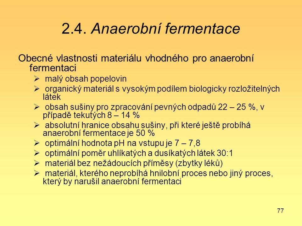 77 2.4. Anaerobní fermentace Obecné vlastnosti materiálu vhodného pro anaerobní fermentaci  malý obsah popelovin  organický materiál s vysokým podíl