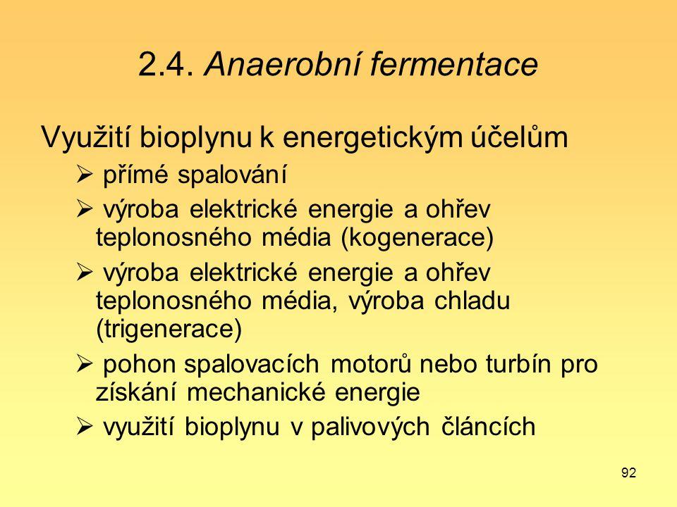 92 2.4. Anaerobní fermentace Využití bioplynu k energetickým účelům  přímé spalování  výroba elektrické energie a ohřev teplonosného média (kogenera