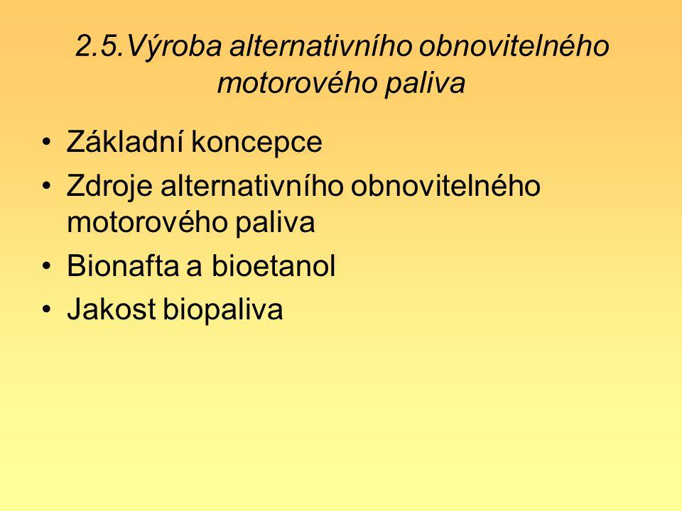 2.5.Výroba alternativního obnovitelného motorového paliva Základní koncepce Zdroje alternativního obnovitelného motorového paliva Bionafta a bioetanol