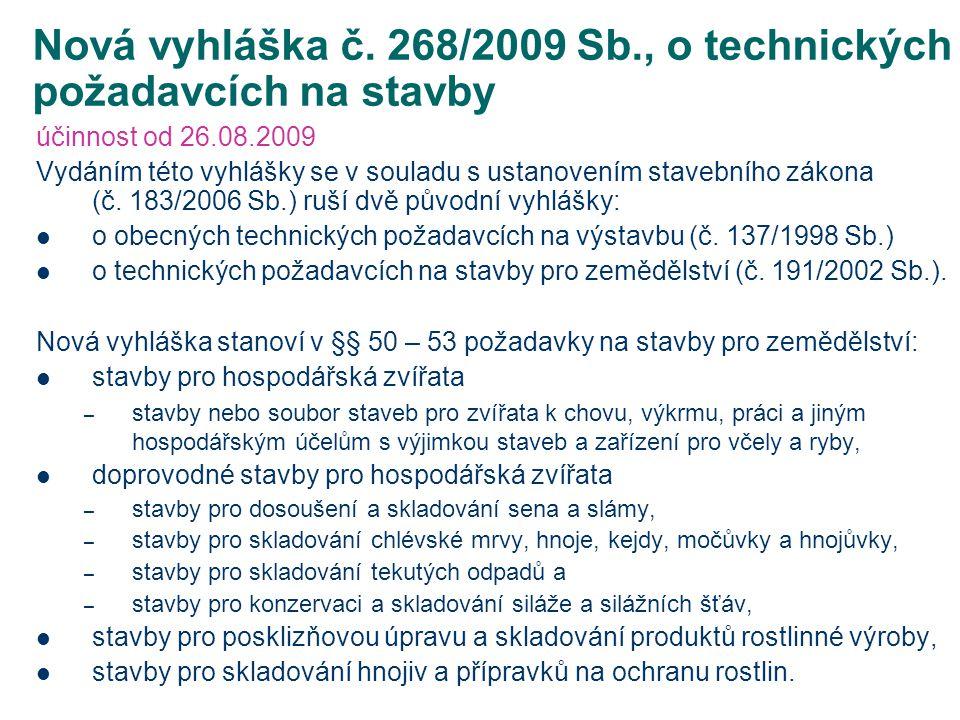 Nová vyhláška č. 268/2009 Sb., o technických požadavcích na stavby účinnost od 26.08.2009 Vydáním této vyhlášky se v souladu s ustanovením stavebního