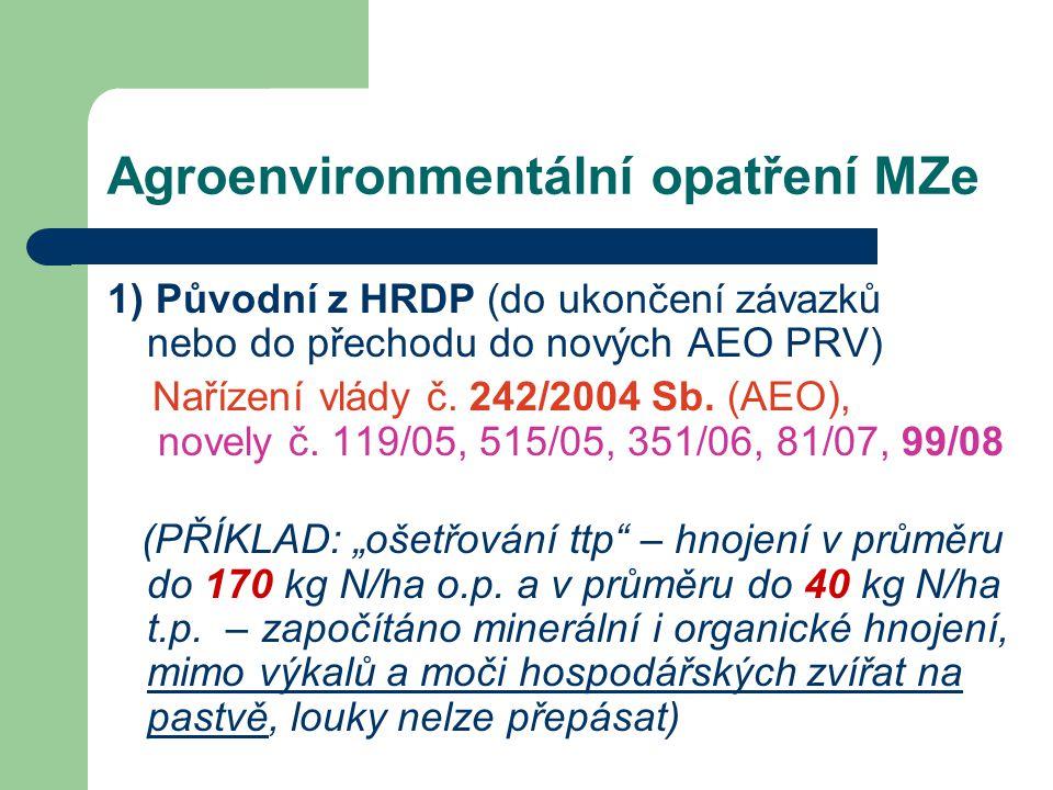 Agroenvironmentální opatření MZe 1) Původní z HRDP (do ukončení závazků nebo do přechodu do nových AEO PRV) Nařízení vlády č. 242/2004 Sb. (AEO), nove