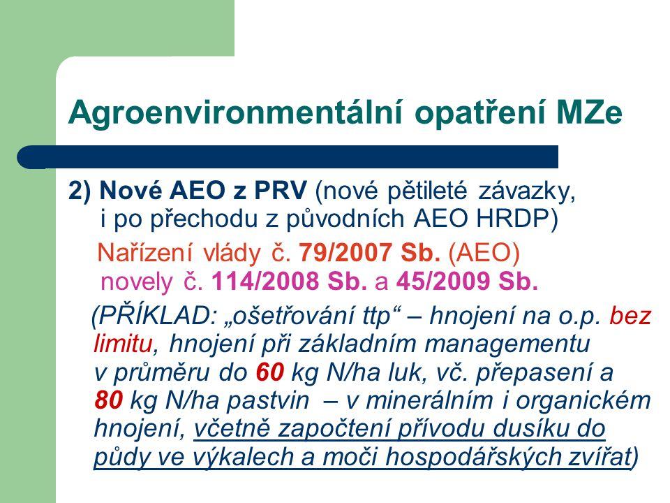 Agroenvironmentální opatření MZe 2) Nové AEO z PRV (nové pětileté závazky, i po přechodu z původních AEO HRDP) Nařízení vlády č. 79/2007 Sb. (AEO) nov