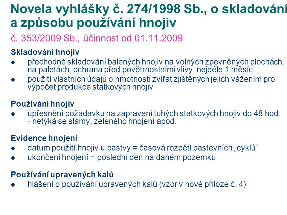 Novela vyhlášky č. 274/1998 Sb., o skladování a způsobu používání hnojiv č. 353/2009 Sb., účinnost od 01.11.2009 Skladování hnojiv přechodné skladován
