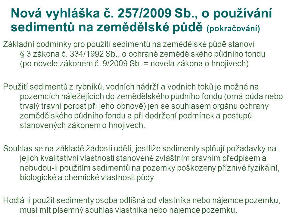 Nová vyhláška č. 257/2009 Sb., o používání sedimentů na zemědělské půdě (pokračování) Základní podmínky pro použití sedimentů na zemědělské půdě stano