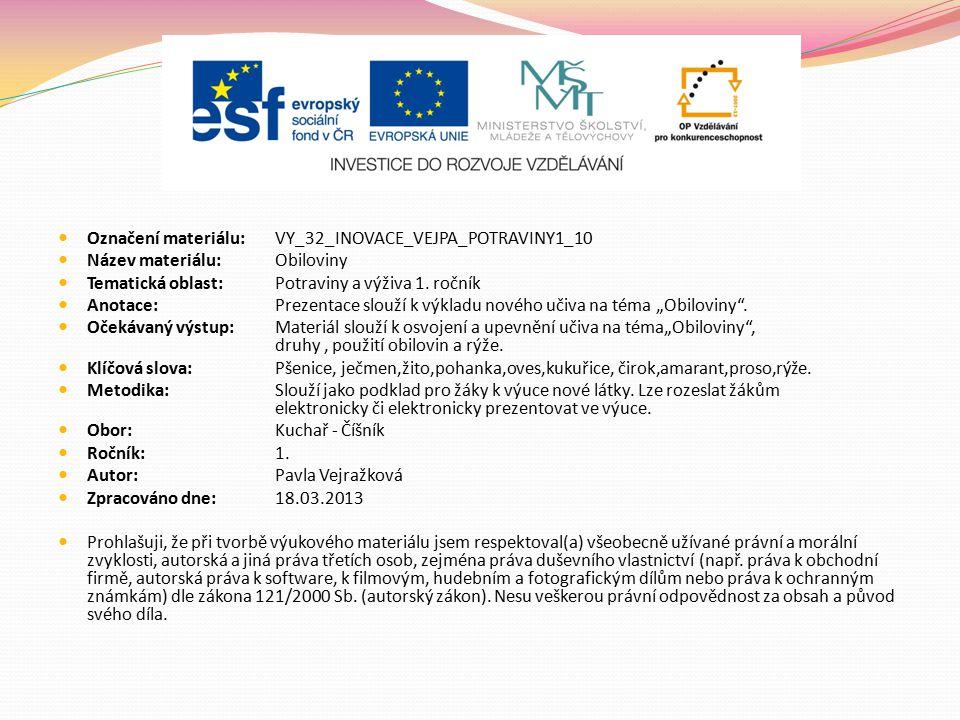 Označení materiálu: VY_32_INOVACE_VEJPA_POTRAVINY1_10 Název materiálu:Obiloviny Tematická oblast:Potraviny a výživa 1. ročník Anotace: Prezentace slou