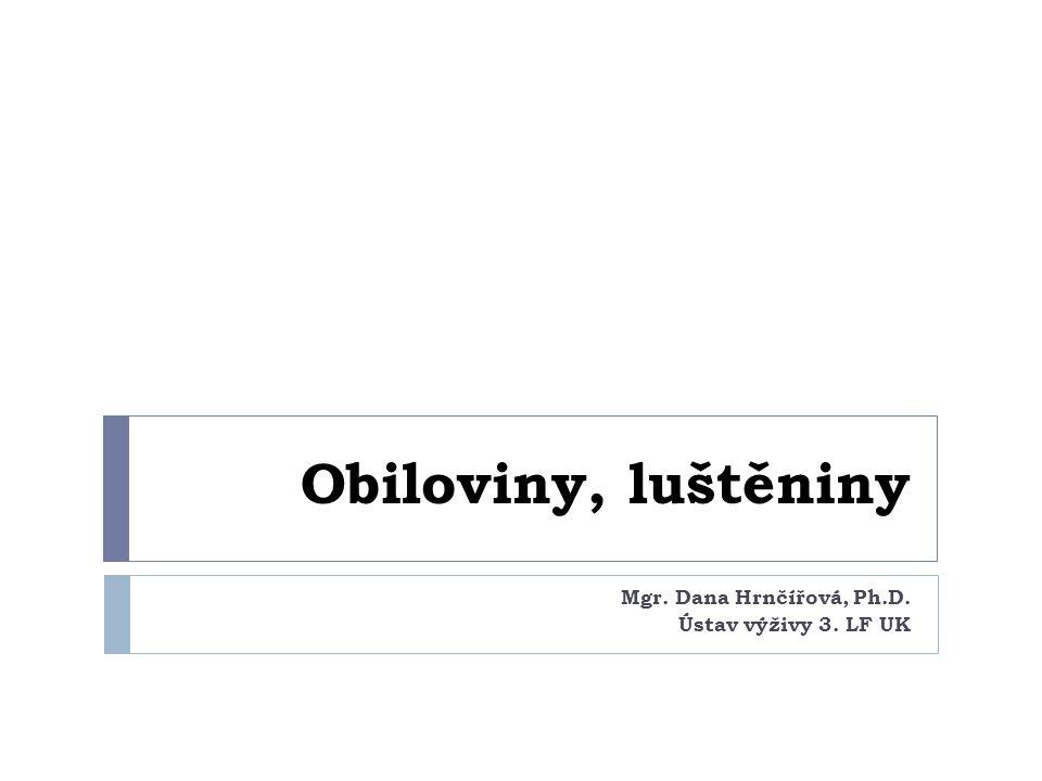 Obiloviny, luštěniny Mgr. Dana Hrnčířová, Ph.D. Ústav výživy 3. LF UK