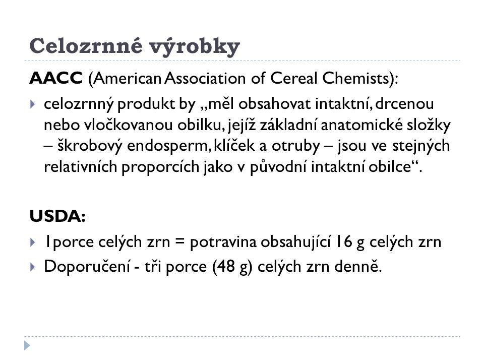 """Celozrnné výrobky AACC (American Association of Cereal Chemists):  celozrnný produkt by """"měl obsahovat intaktní, drcenou nebo vločkovanou obilku, jej"""