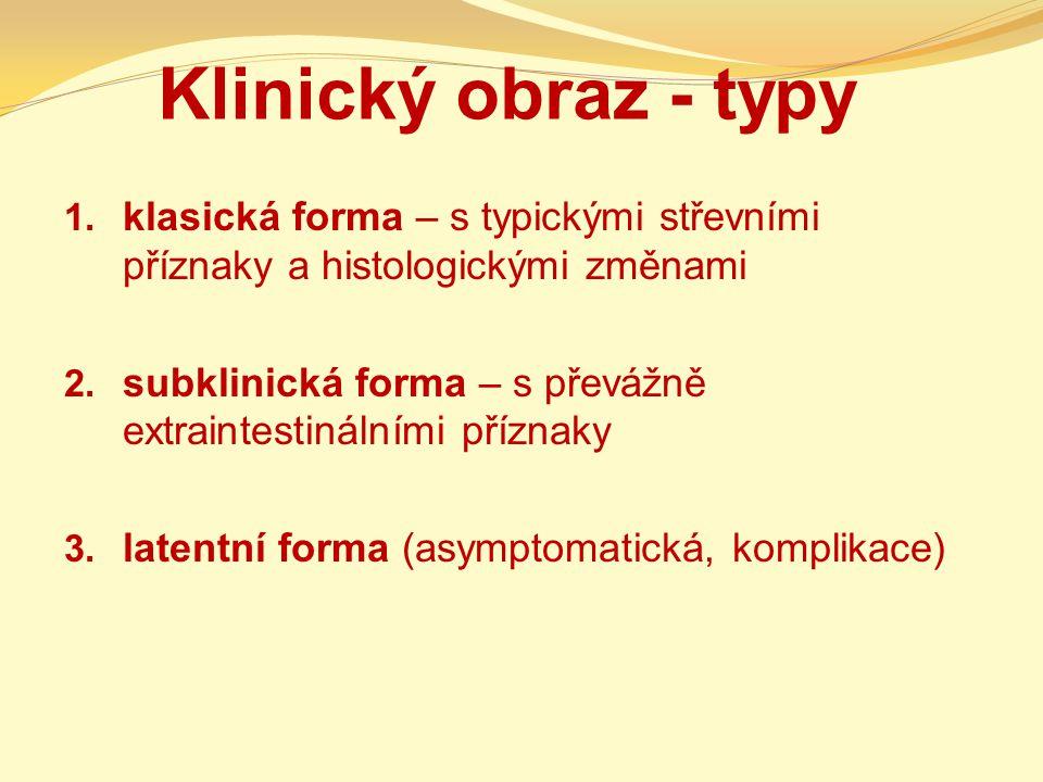 Klinický obraz - typy 1. klasická forma – s typickými střevními příznaky a histologickými změnami 2. subklinická forma – s převážně extraintestinálním