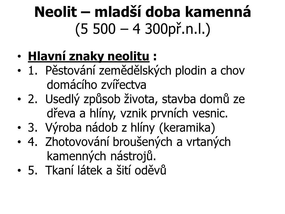 Neolit – mladší doba kamenná (5 500 – 4 300př.n.l.) Hlavní znaky neolitu : 1.