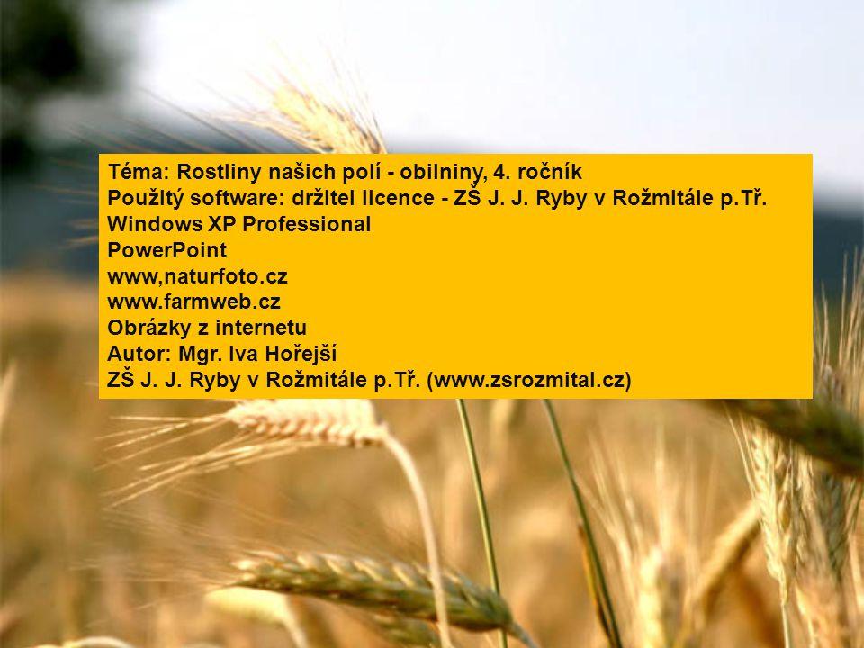 Téma: Rostliny našich polí - obilniny, 4. ročník Použitý software: držitel licence - ZŠ J. J. Ryby v Rožmitále p.Tř. Windows XP Professional PowerPoin