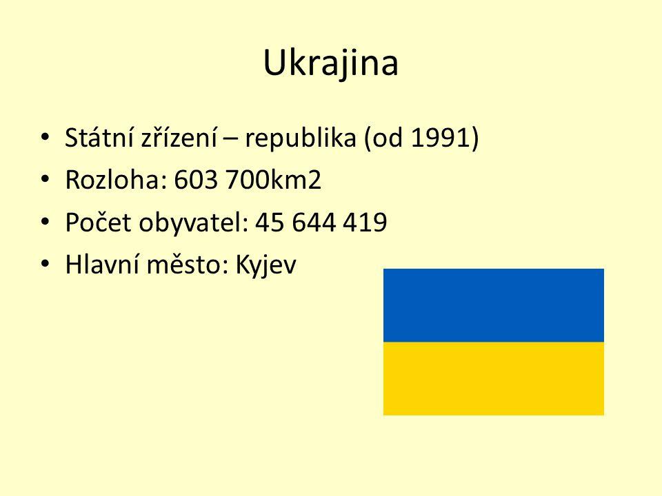 Ukrajina Státní zřízení – republika (od 1991) Rozloha: 603 700km2 Počet obyvatel: 45 644 419 Hlavní město: Kyjev