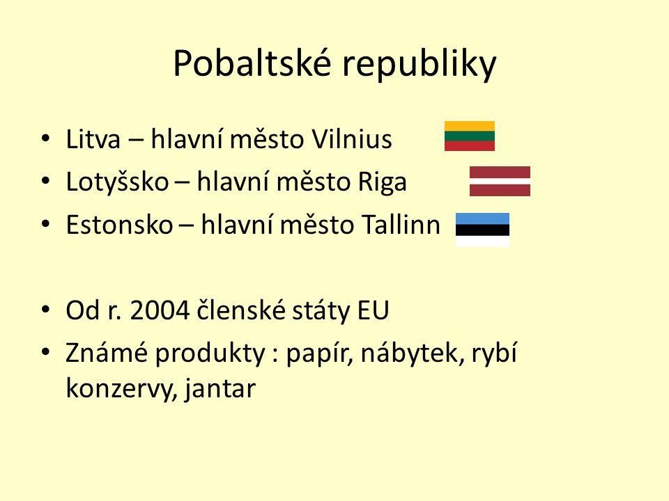 Pobaltské republiky Litva – hlavní město Vilnius Lotyšsko – hlavní město Riga Estonsko – hlavní město Tallinn Od r.