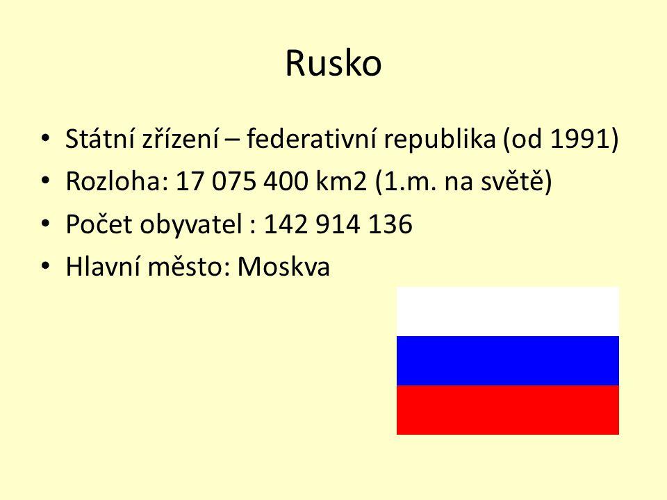 Rusko Státní zřízení – federativní republika (od 1991) Rozloha: 17 075 400 km2 (1.m.