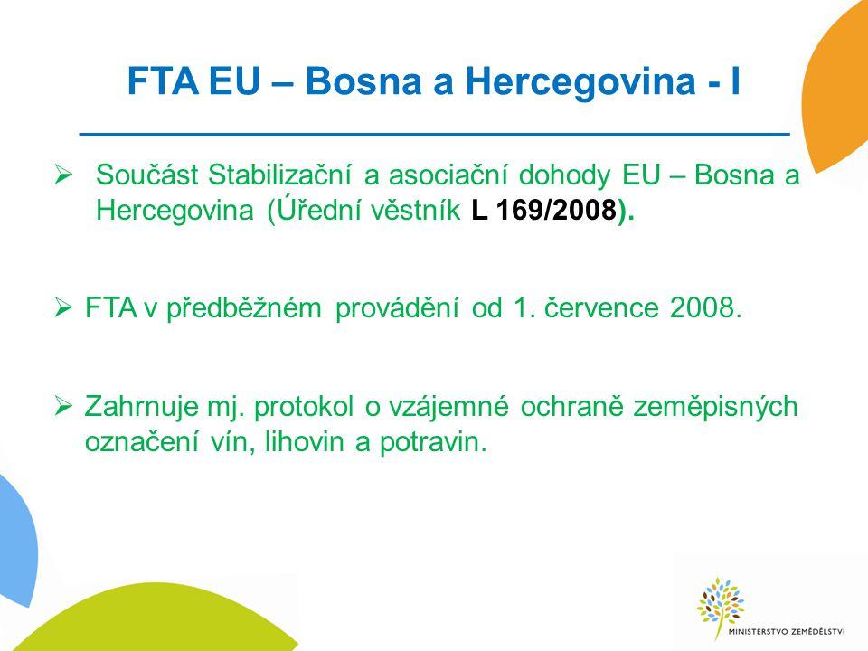 FTA EU – Bosna a Hercegovina - I  Součást Stabilizační a asociační dohody EU – Bosna a Hercegovina (Úřední věstník L 169/2008).