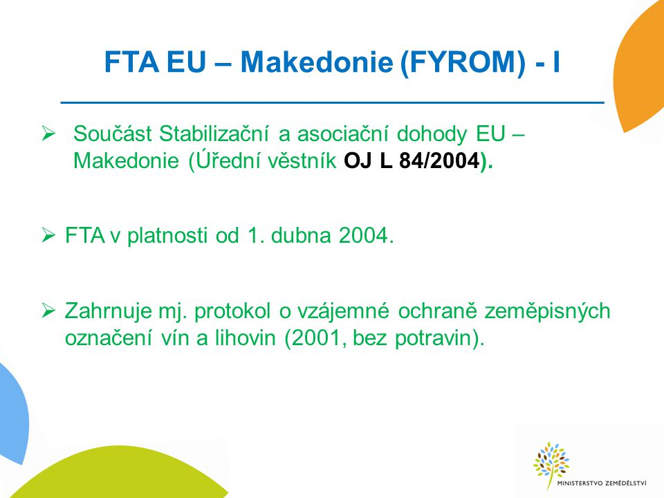 FTA EU – Makedonie (FYROM) - I  Součást Stabilizační a asociační dohody EU – Makedonie (Úřední věstník OJ L 84/2004).