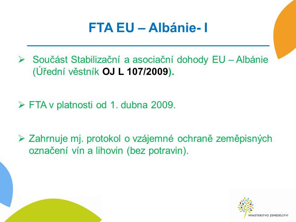 FTA EU – Albánie- I  Součást Stabilizační a asociační dohody EU – Albánie (Úřední věstník OJ L 107/2009).