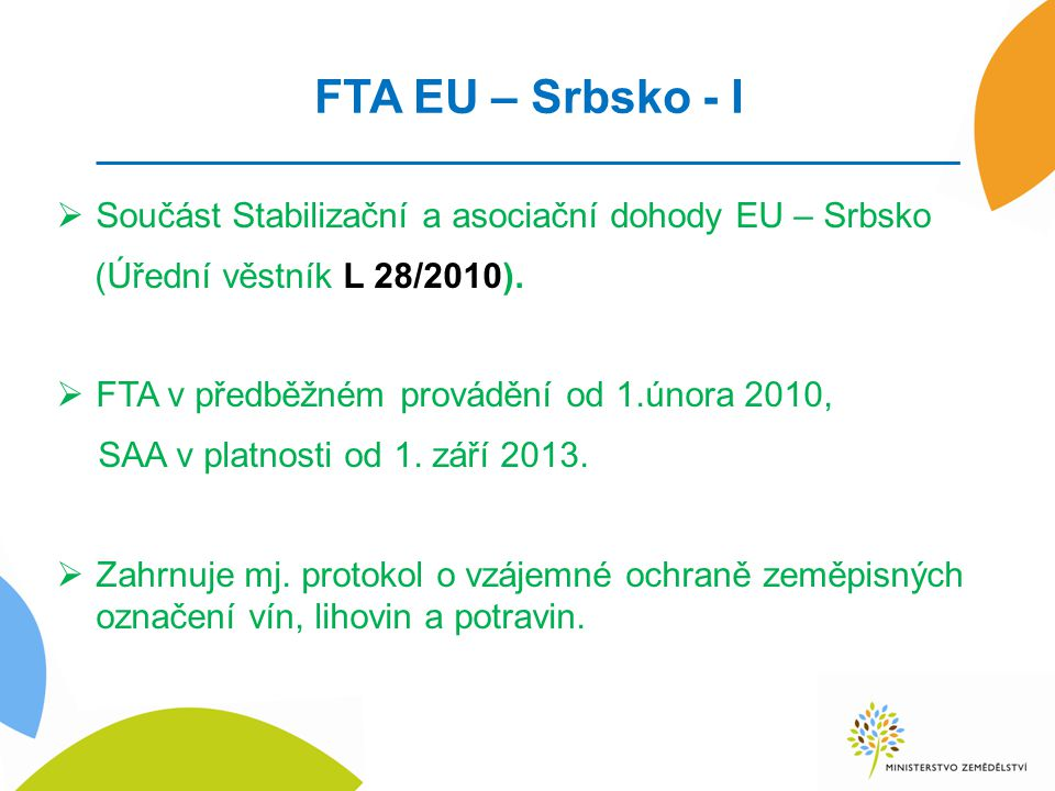 FTA EU – Srbsko - I  Součást Stabilizační a asociační dohody EU – Srbsko (Úřední věstník L 28/2010).