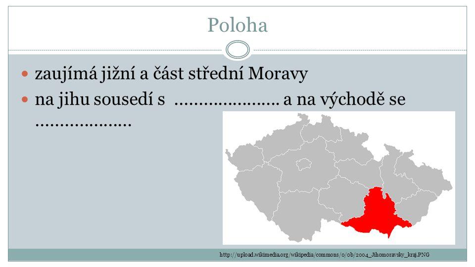Poloha zaujímá jižní a část střední Moravy na jihu sousedí s...................... a na východě se.................... http://upload.wikimedia.org/wik