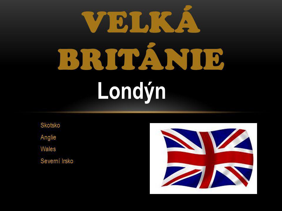 Skotsko Anglie Wales Severní Irsko VELKÁ BRITÁNIE Londýn