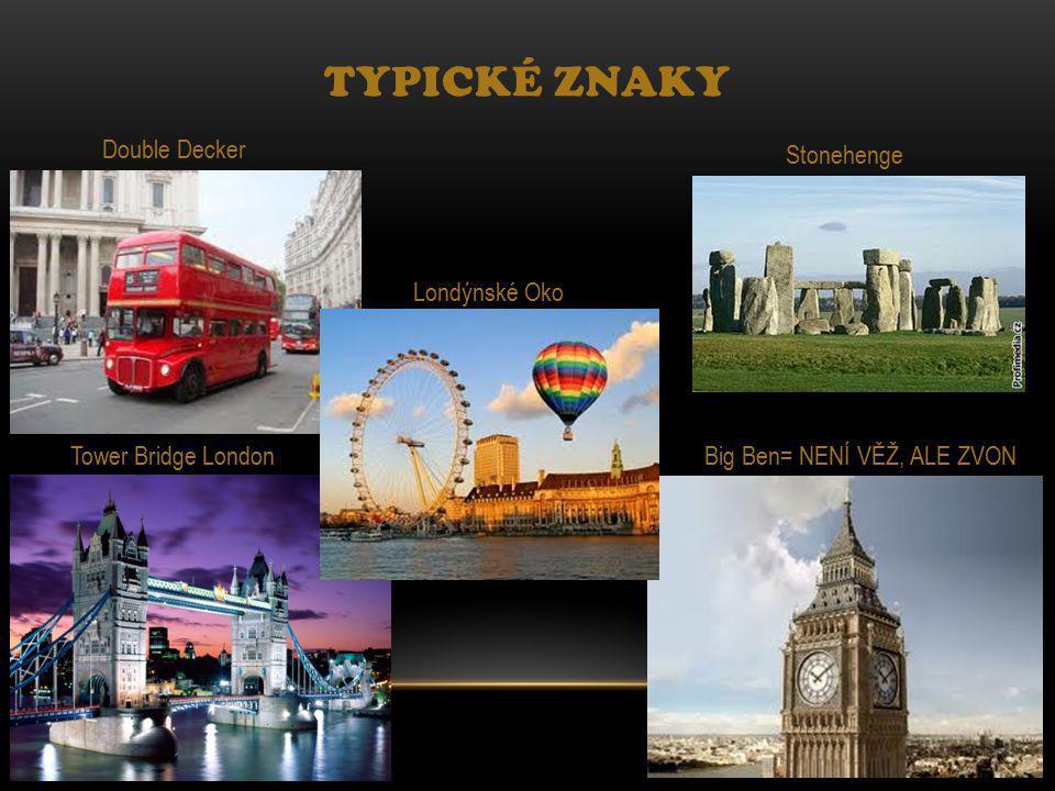 TYPICKÉ ZNAKY Tower Bridge London Double Decker Big Ben= NENÍ VĚŽ, ALE ZVON Londýnské Oko Stonehenge