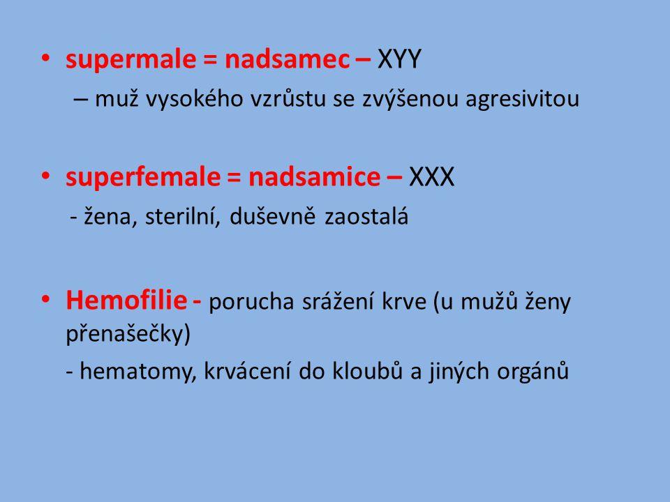 supermale = nadsamec – XYY – muž vysokého vzrůstu se zvýšenou agresivitou superfemale = nadsamice – XXX - žena, sterilní, duševně zaostalá Hemofilie -