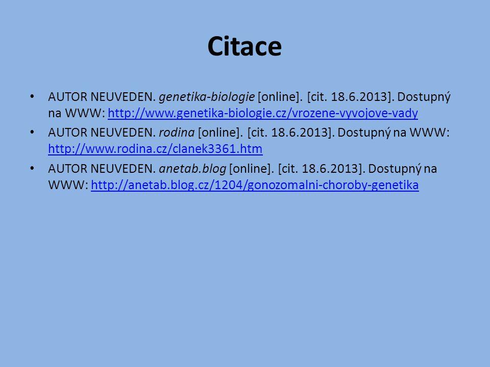 Citace AUTOR NEUVEDEN. genetika-biologie [online]. [cit. 18.6.2013]. Dostupný na WWW: http://www.genetika-biologie.cz/vrozene-vyvojove-vadyhttp://www.